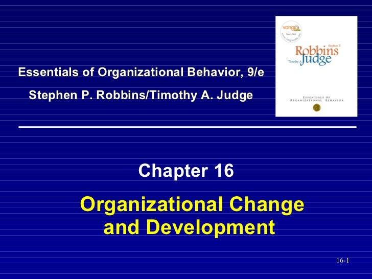 Organizational Change and Development   Chapter 16 Essentials of Organizational Behavior, 9/e Stephen P. Robbins/Timothy A...