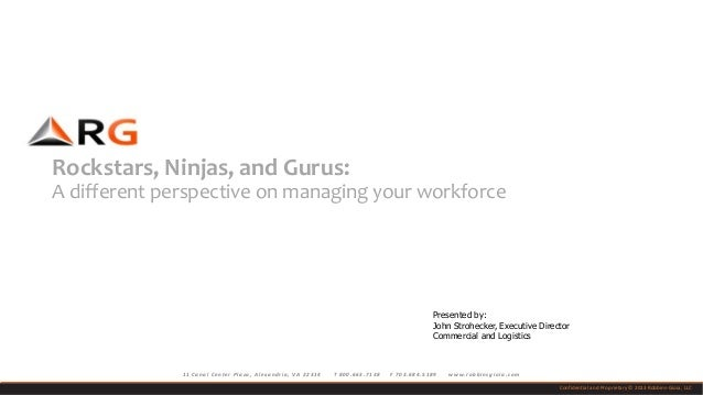 Rockstars, Ninjas, and Gurus: A different perspective on managing your workforce  Presented by: John Strohecker, Executive...