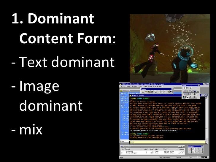<ul><li>1. Dominant Content Form : </li></ul><ul><li>Text dominant </li></ul><ul><li>Image dominant </li></ul><ul><li>mix ...