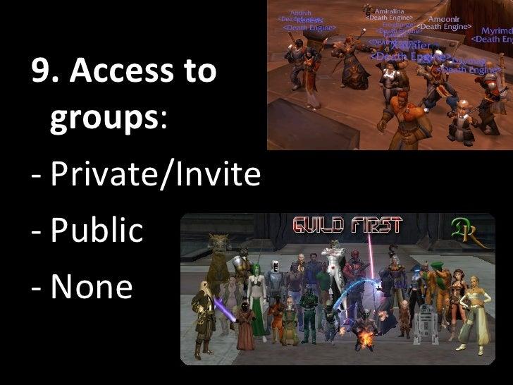 <ul><li>9. Access to groups : </li></ul><ul><li>Private/Invite </li></ul><ul><li>Public </li></ul><ul><li>None </li></ul>