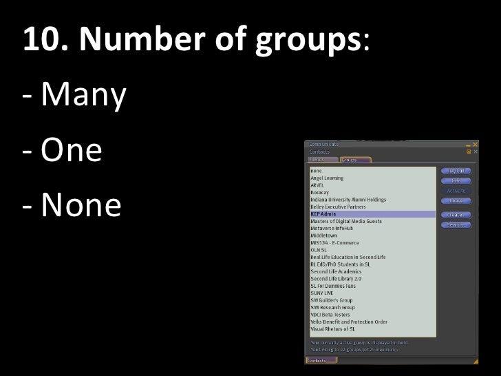 <ul><li>10. Number of groups : </li></ul><ul><li>Many </li></ul><ul><li>One </li></ul><ul><li>None </li></ul>