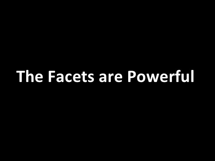 The Facets are Powerful