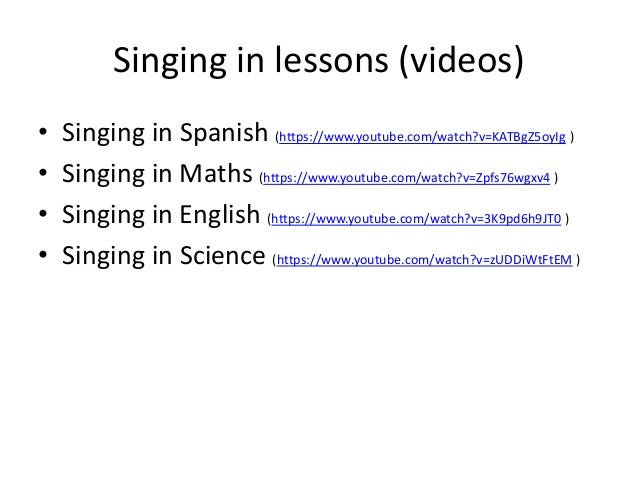 Singing in lessons (videos) • Singing in Spanish (https://www.youtube.com/watch?v=KATBgZ5oyIg ) • Singing in Maths (https:...