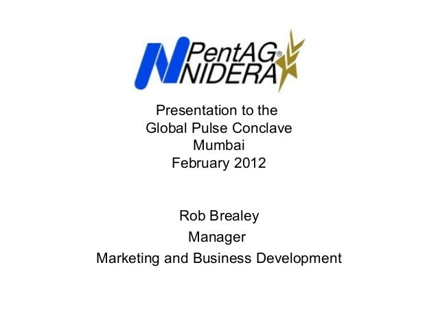 Presentation to the Global Pulse Conclave Mumbai February 2012  Rob Brealey Manager Marketing and Business Development