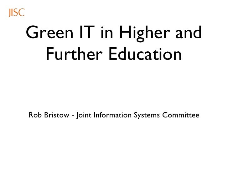 Green IT in Higher and Further Education <ul><li>Rob Bristow - Joint Information Systems Committee </li></ul>