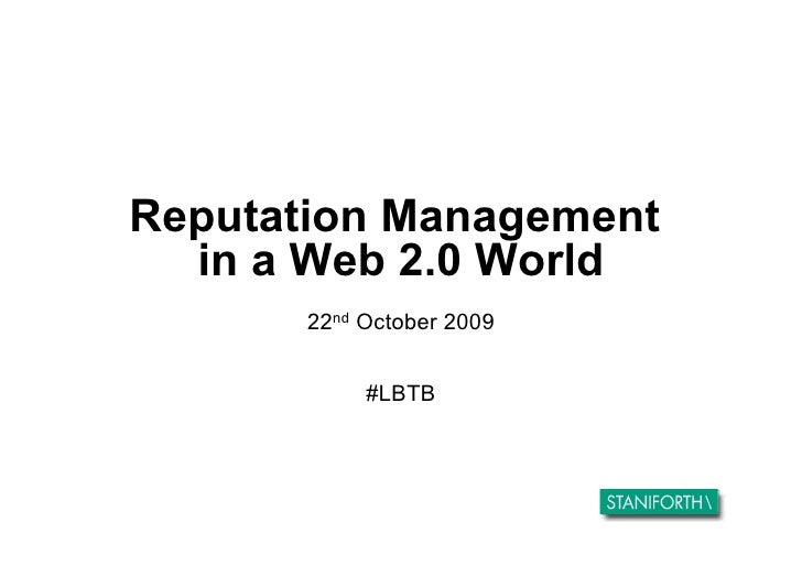 Reputation Management   in a Web 2.0 World        22nd October 2009               #LBTB