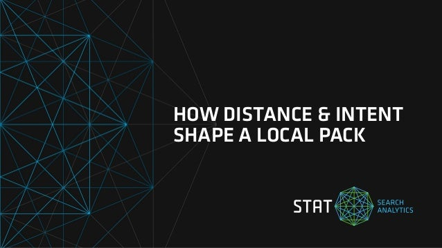 HOW DISTANCE & INTENT SHAPE A LOCAL PACK