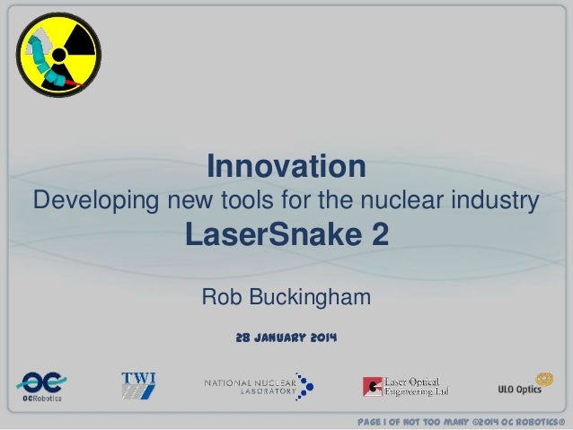 Innovation Developing new tools for the nuclear industry  LaserSnake 2 Rob Buckingham 28 January 2014  Page 1 of not too m...
