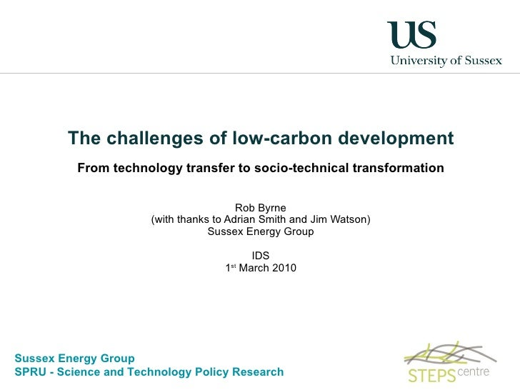 The challenges of low-carbon development From technology transfer to socio-technical transformation Rob Byrne (with thanks...