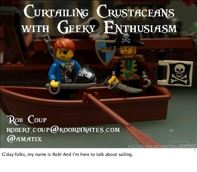 http://www.flickr .com/photos/joriel/3230590513 Curtailing Crustaceans with Geeky Enthusiasm Rob Coup robert.coup@koordina...