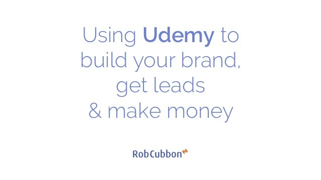 Using Udemy to build your brand, get leads & make money