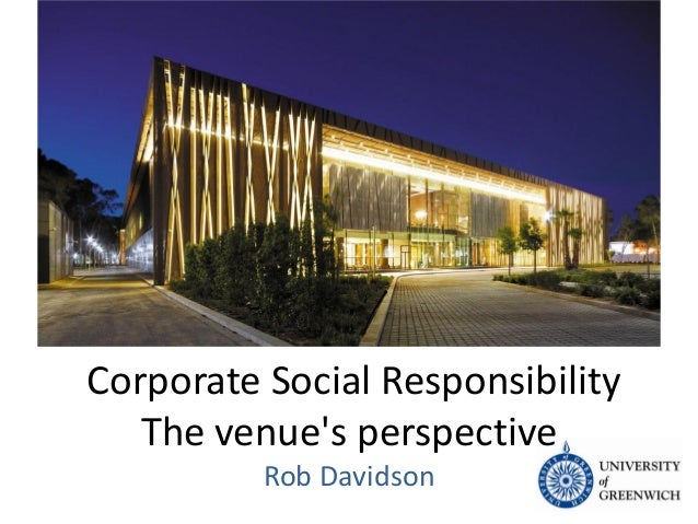 Corporate Social Responsibility The venue's perspective Rob Davidson
