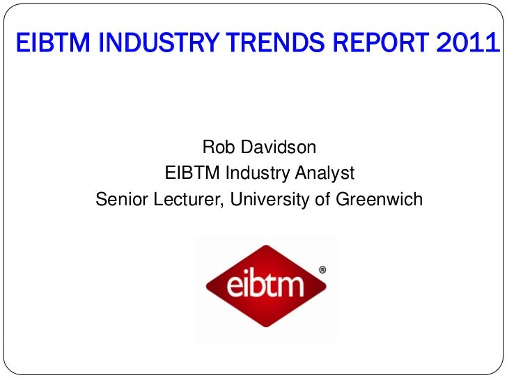 EIBTM INDUSTRY TRENDS REPORT 2011                  Rob Davidson             EIBTM Industry Analyst     Senior Lecturer, Un...