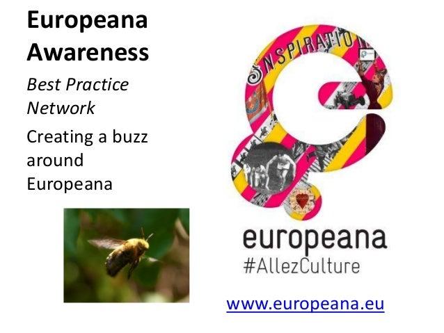 Europeana Awareness Best Practice Network Creating a buzz around Europeana  www.europeana.eu