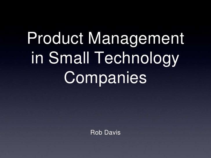 Product Managementin Small Technology    Companies       Rob Davis