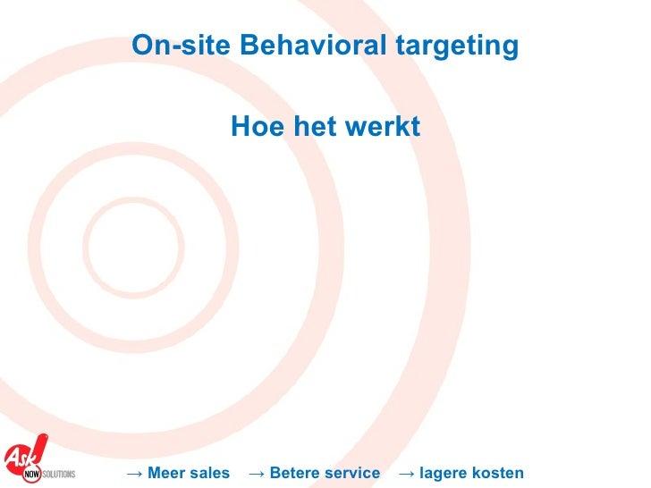 On-site Behavioral targeting Hoe het werkt ->  Meer sales  -> Betere service  -> lagere kosten