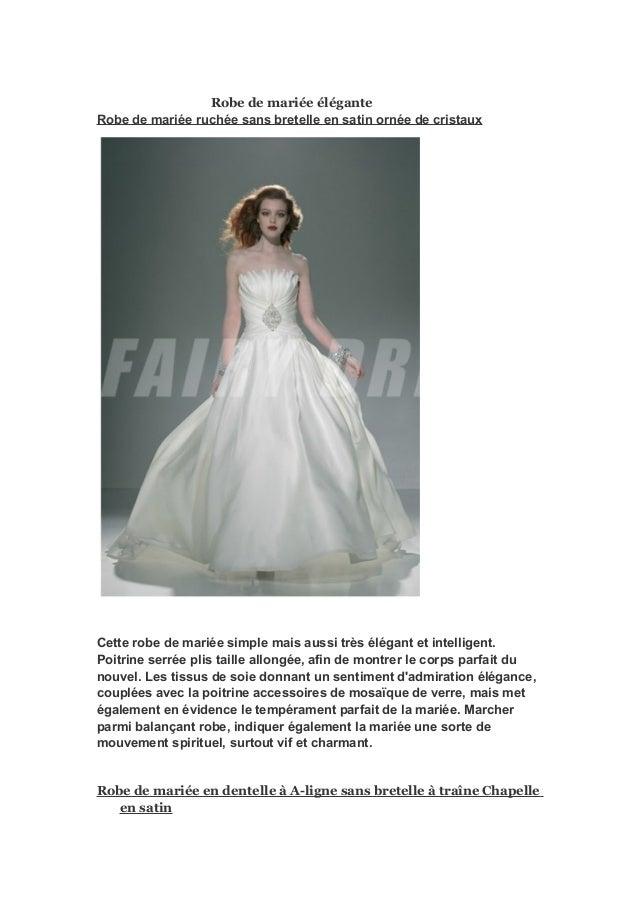 Robe de mariée élégante Robe de mariée ruchée sans bretelle en satin ornée de cristaux Cette robe de mariée simple mais au...