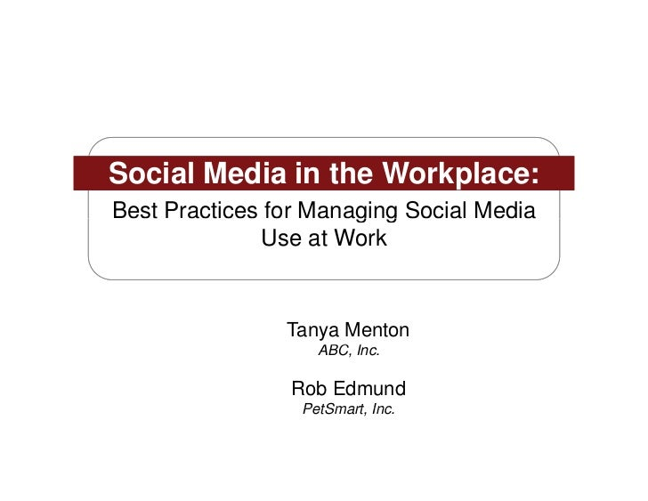 Social Media in the Workplace:                       g gBest Practices for Managing Social Media              Use at Work ...