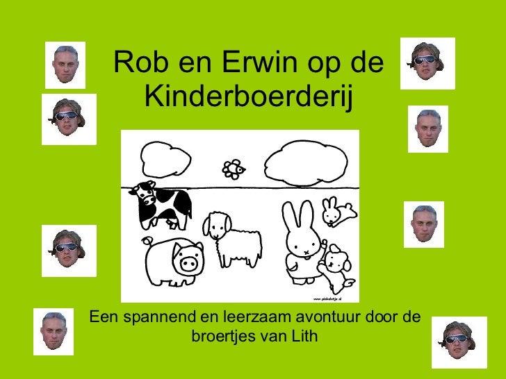 Rob en Erwin op de Kinderboerderij Een spannend en leerzaam avontuur door de broertjes van Lith