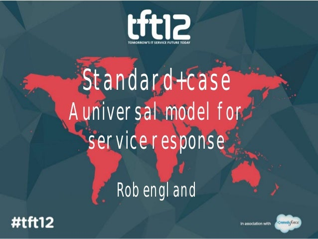 Standard+caseA universal model for   service response     Rob england