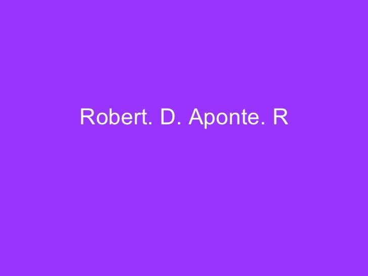 Robert. D. Aponte. R