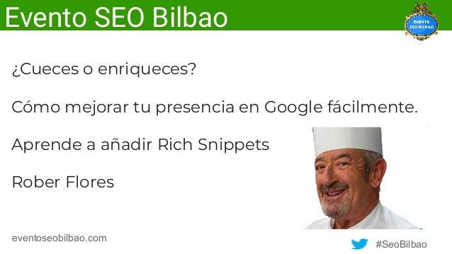 #SeoBilbao eventoseobilbao.com Evento SEO Bilbao ¿Cueces o enriqueces? Cómo mejorar tu presencia en Google fácilmente. Apr...