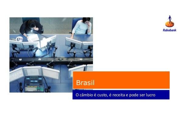 Brasil O  câmbio  é  custo,  é  receita  e  pode  ser  lucro