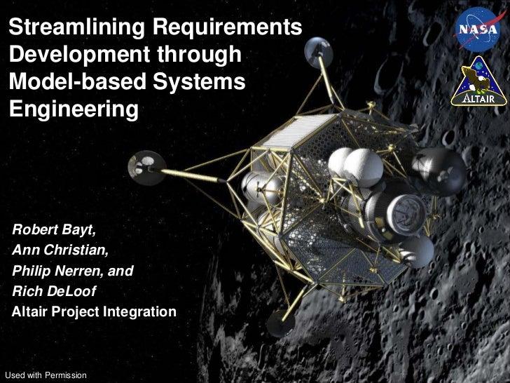 Streamlining RequirementsDevelopment throughModel-based SystemsEngineering Robert Bayt, Ann Christian, Philip Nerren, and ...