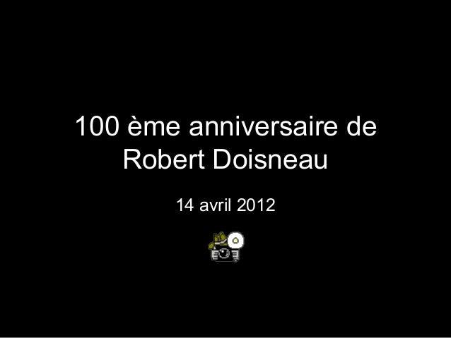 100 ème anniversaire de Robert Doisneau 14 avril 2012
