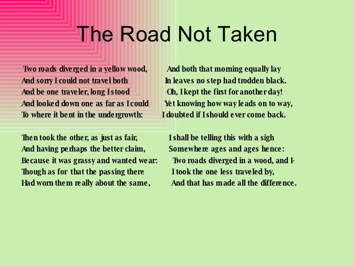 The Road Not Taken <ul><li>Two roads diverged in a yellow wood,  And both that morning equally lay </li></ul><ul><li>And s...