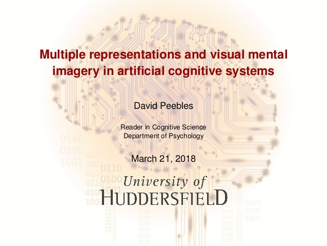 Multiple representations and visual mental imagery in artificial cognitive systems David Peebles Reader in Cognitive Scienc...
