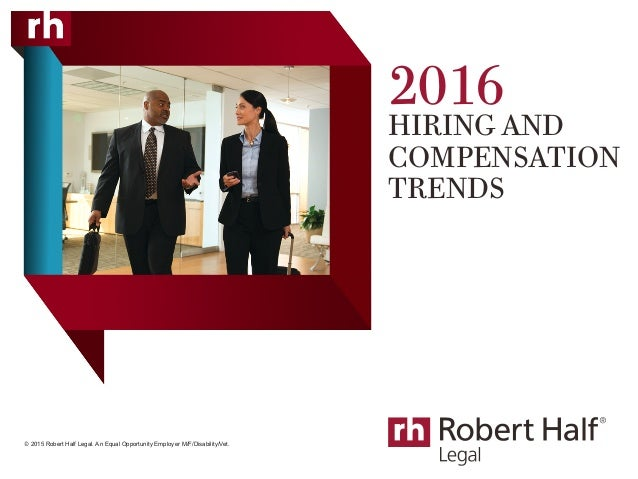 2016 HIRING AND COMPENSATION TRENDS © 2015 Robert Half Legal. An Equal Opportunity Employer M/F/Disability/Vet. 1