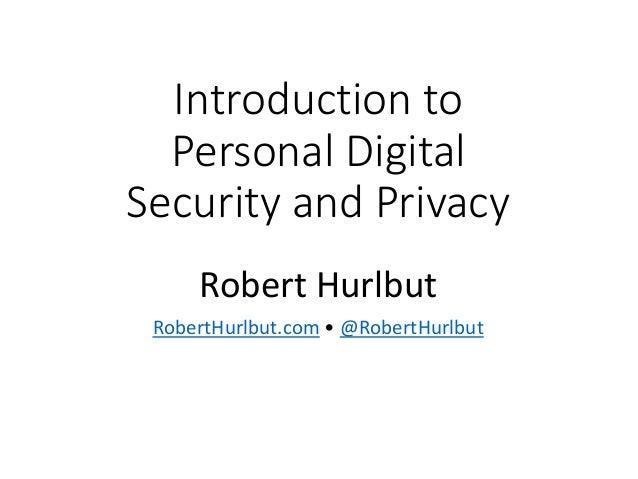 Introduction to Personal Digital Security and Privacy Robert Hurlbut RobertHurlbut.com • @RobertHurlbut
