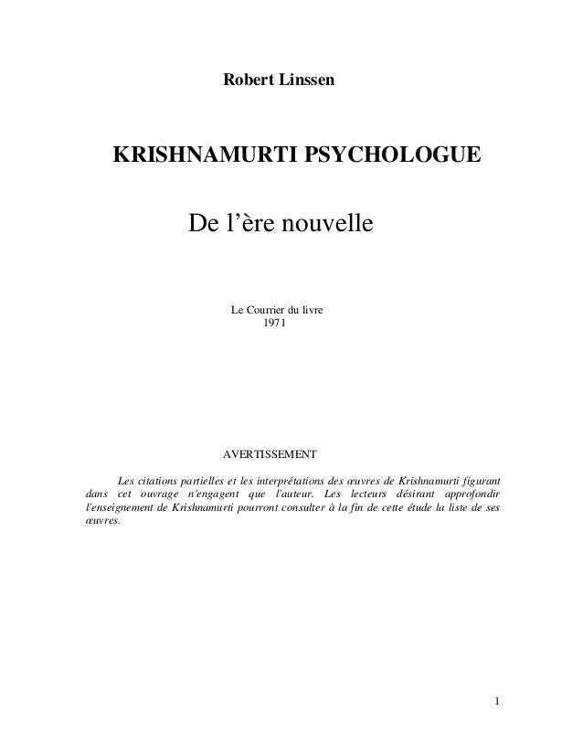 1  Robert Linssen  KRISHNAMURTI PSYCHOLOGUE  De l'ère nouvelle  Le Courrier du livre  1971  AVERTISSEMENT  Les citations p...