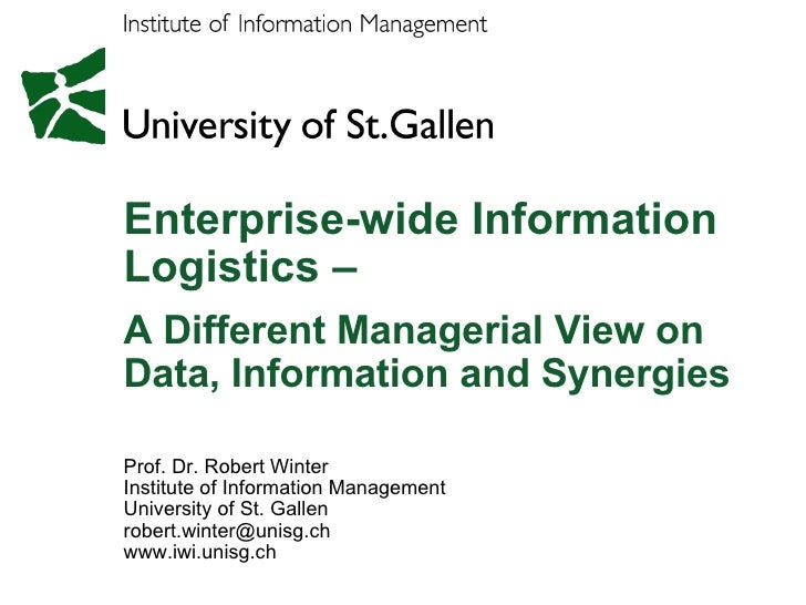 Enterprise-wide Information Logistics –  A Different Managerial View on Data, Information and Synergies  Prof. Dr. Robert ...