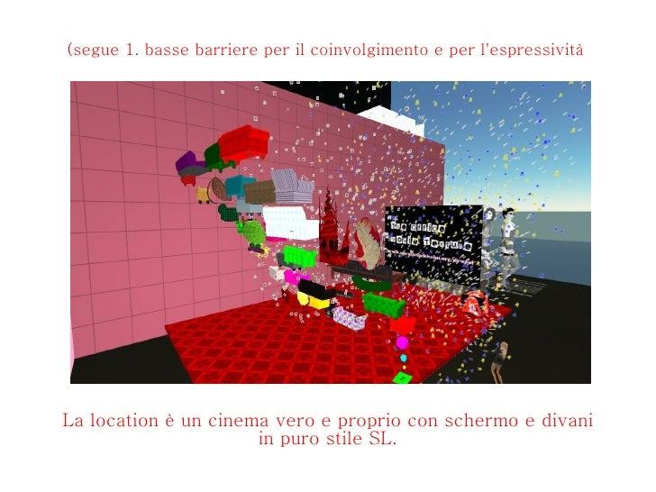 (segue 1. basse barriere per il coinvolgimento e per l'espressività  La location è un cinema vero e proprio con schermo e ...