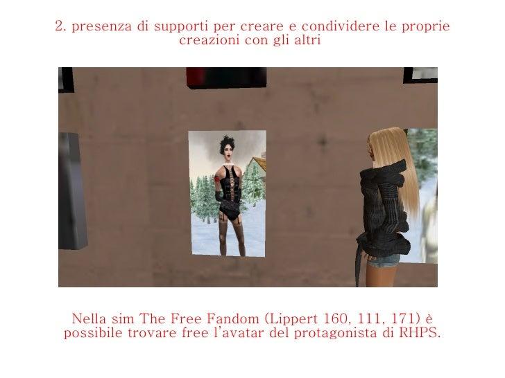 2. presenza di supporti per creare e condividere le proprie creazioni con gli altri  Nella sim The Free Fandom (Lippert 16...