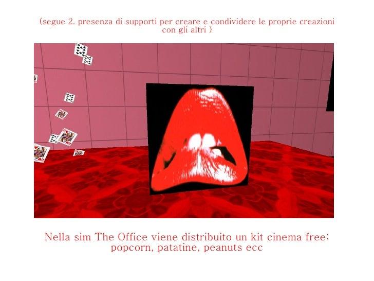 (segue 2. presenza di supporti per creare e condividere le proprie creazioni con gli altri ) Nella sim The Office viene di...