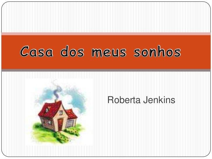 Casa dos meus sonhos<br />Roberta Jenkins<br />