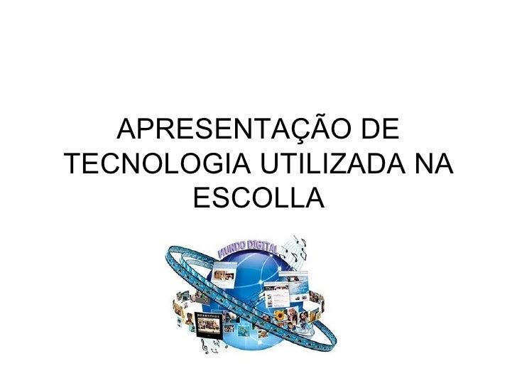 APRESENTAÇÃO DE TECNOLOGIA UTILIZADA NA ESCOLLA