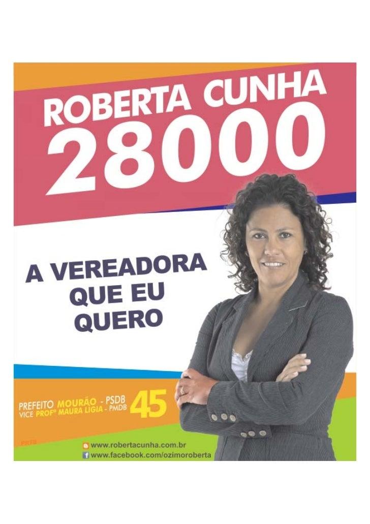 CONHEÇA MELHOR A SUA VEREADORA  Roberta Cunha, 43 anos, mãe        diversos projetos sociais        e psicológico com ênfa...