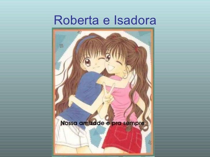 Roberta e Isadora