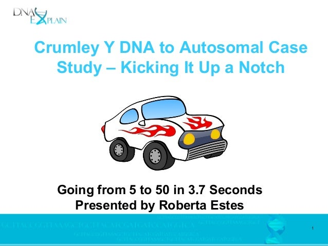 1 Crumley Y DNA to Autosomal Case Study – Kicking It Up a Notch Going from 5 to 50 in 3.7 Seconds Presented by Roberta Est...