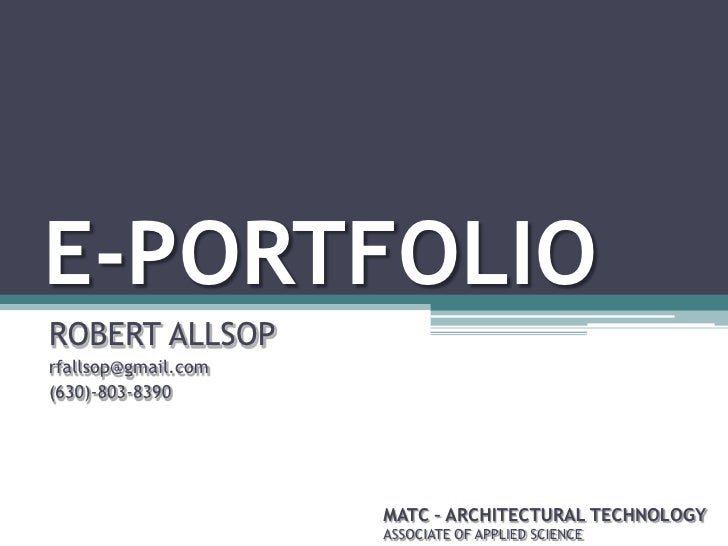 E-PORTFOLIO ROBERT ALLSOP rfallsop@gmail.com (630)-803-8390                          MATC – ARCHITECTURAL TECHNOLOGY      ...