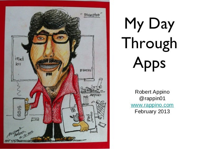 My DayThrough Apps  Robert Appino   @rappin01 www.rappino.com  February 2013