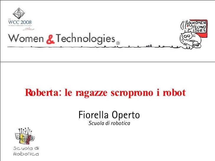 Roberta: le ragazze scroprono i robot Fiorella Operto Scuola di robotica