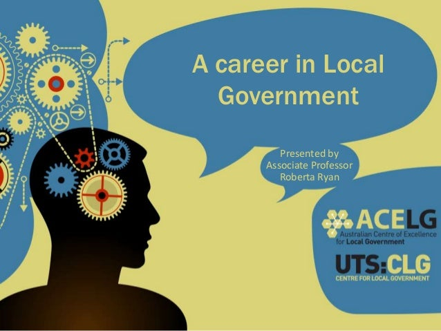 A career in Local Government Presented by Associate Professor Roberta Ryan