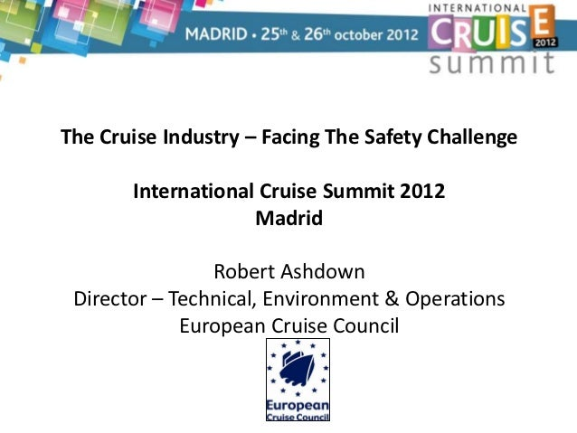 The Cruise Industry – Facing The Safety Challenge       International Cruise Summit 2012                    Madrid        ...