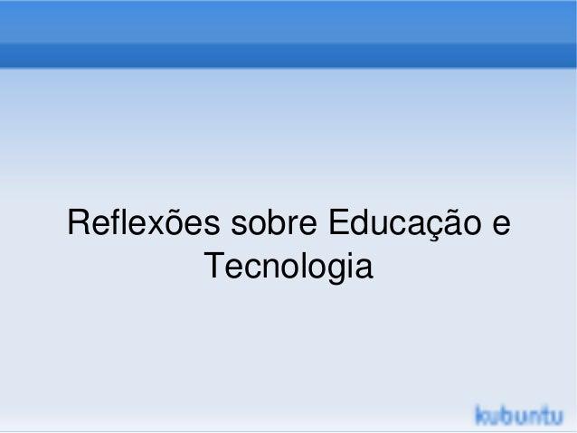 ReflexõessobreEducaçãoe            Tecnologia