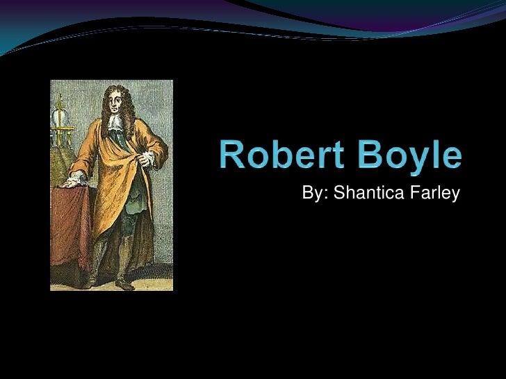 Robert Boyle<br />By: Shantica Farley<br />